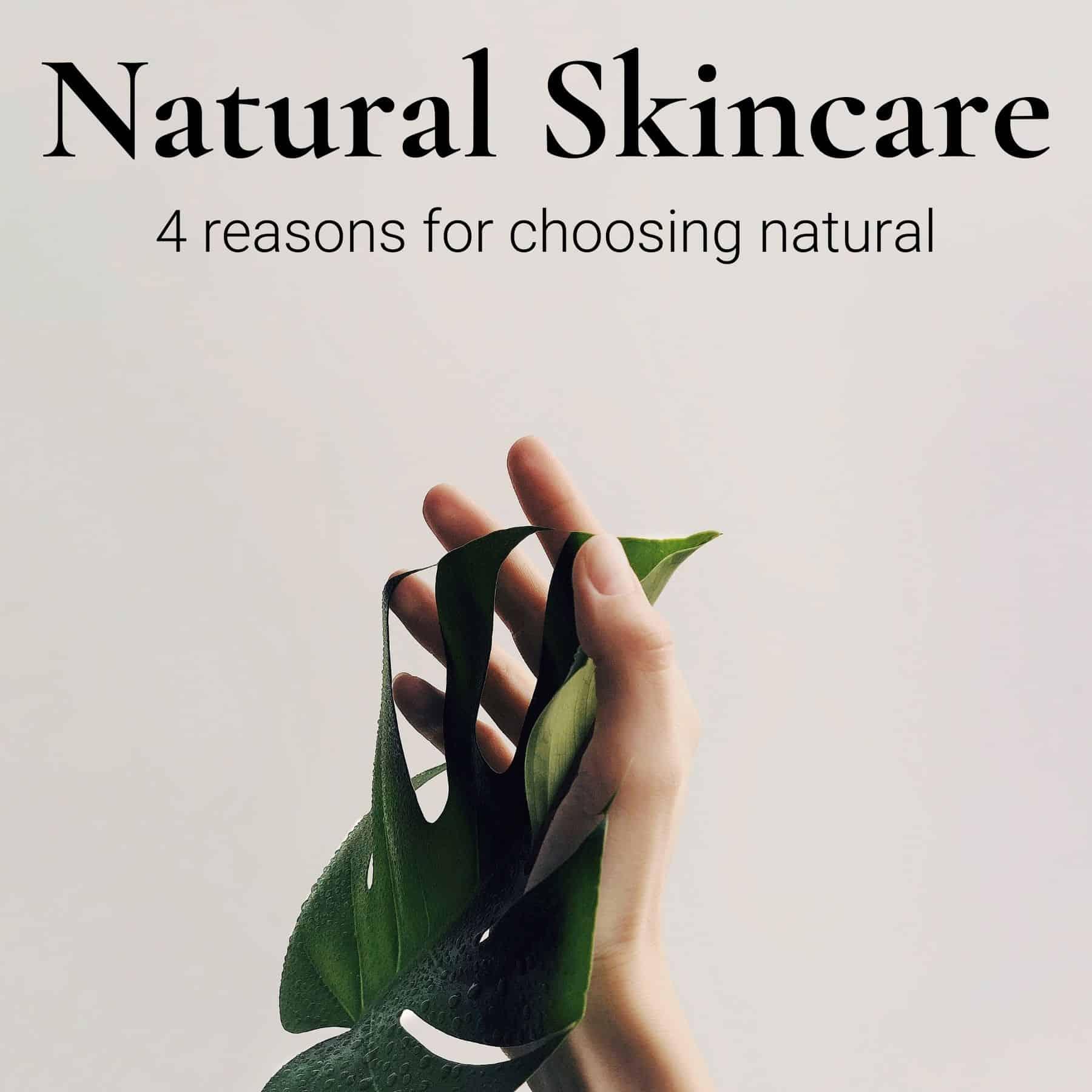 4 reasons to use natural skincare