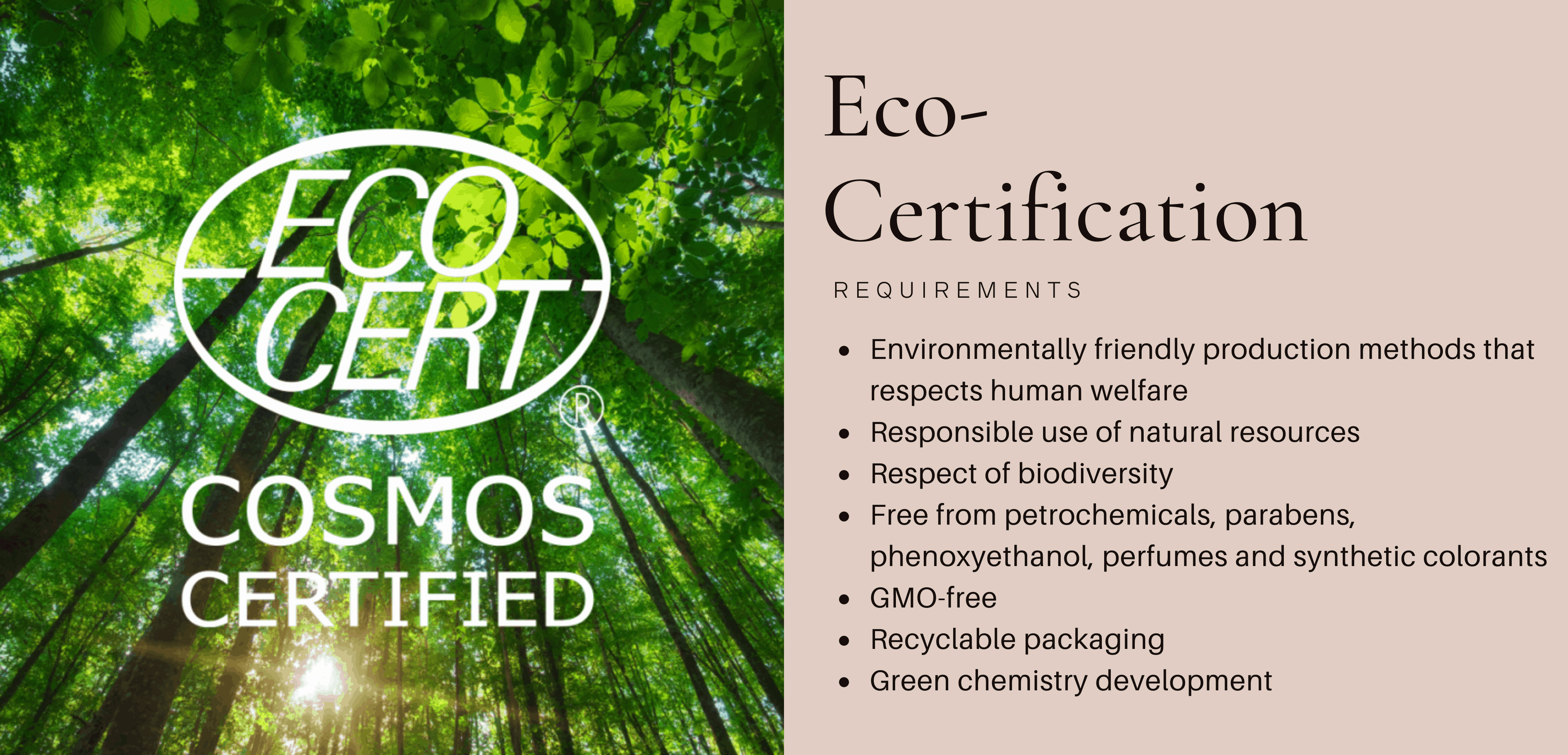 Environmentally friendly production methods that respects human welfare Responsible use of natural resources Respect of biodiversity Free from petrochemicals, parabens, phenoxyethanol, perfumes and synthetic colorants GMO-free Recyclable packaging Green chemistry development